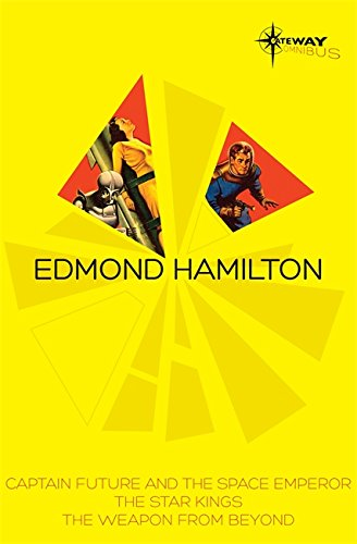Edmond Hamilton SF Gateway Omnibus: Captain Future and the Space Emperor, The Star Kings & The Weapon from Beyond