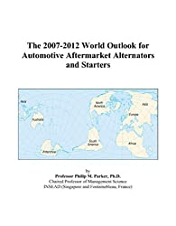 The 2007-2012 World Outlook for Automotive Aftermarket Alternators and Starters