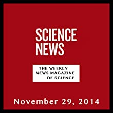 Science News, November 29, 2014  by Society for Science & the Public Narrated by Mark Moran