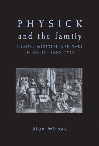 Physick and the Family: Health, Medicine and Care in Wales, 1600 - 1750