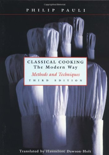 Classical Cooking The Modern Way: Methods and Techniques, 3d Ed