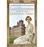 [ LADY CATHERINE, THE EARL, AND THE REAL DOWNTON ABBEY ] By The Countess of Carnarvon ( Author) 2013 [ Paperback ]