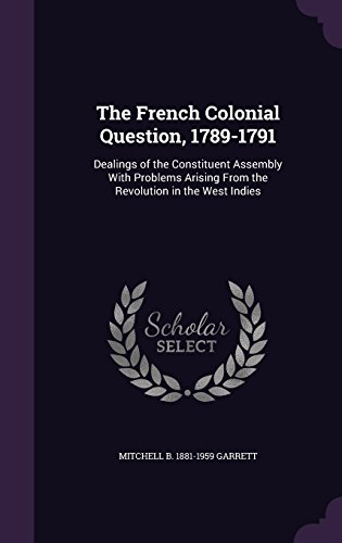 the-french-colonial-question-1789-1791-dealings-of-the-constituent-assembly-with-problems-arising-fr