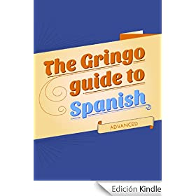 The Gringo Guide To Spanish: Advanced Spanish