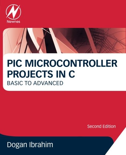 Pic Microcontroller Projects In C, Second Edition: Basic To Advanced