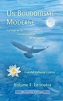 Un Bouddhisme Moderne - La voie de la compassion et de la sagesse -  Volume 1 : le soutra