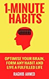 1-Minute Habits: Optimise Your Brain, Form Any Habit And Live A Fulfilled Life