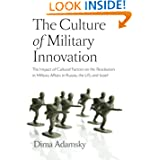 The Culture of Military Innovation: The Impact of Cultural Factors on the Revolution in Military Affairs in Russia...