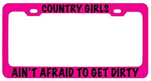 Country Girls Ain't Afraid To Get Dirty Pink Metal License Plate Frame BLACK (Dirty License Plate Frame compare prices)