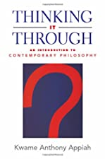 Thinking It Through An Introduction to Contemporary Philosophy by Kwame Anthony Appiah