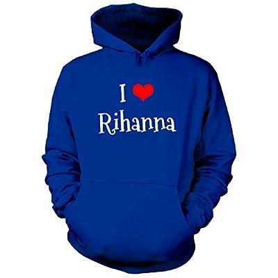 I Love Rihanna. Funny Gift - Hoodie