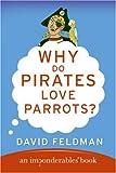 Why Do Pirates Love Parrots? (Imponderables Books) (0060888423) by Feldman, David