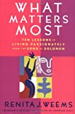 What Matters Most: Ten Lessons in Living Passionately from the Song of Solomon