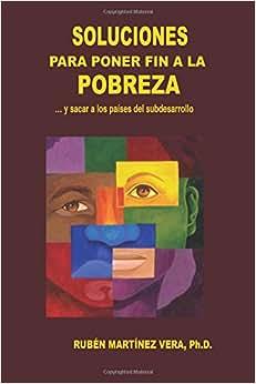 Soluciones Para Poner Fin A La Pobreza: ... Y Sacar A Los Paises Del Subdesarrollo (Spanish Edition)