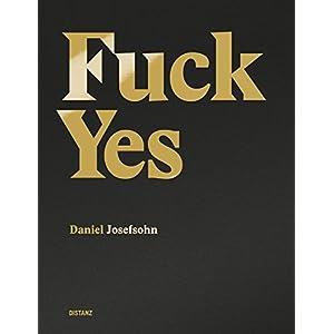 Daniel Josefsohn: Fuck Yes!