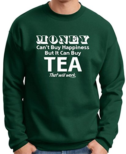 Money Can'T Buy Happiness But It Can Buy Tea Premium Crewneck Sweatshirt X-Large Deep Forest