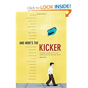 And Here's the Kicker: Conversations with 21 Top Humor Writers on their Craft