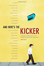 And Here's the Kicker: Conversations with 18 Top Humor Writers on their Craft and the Industry