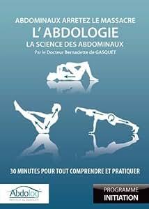 L'Abdologie, la science des abdominaux : 30 minutes pour tout comprendre et pratiquer