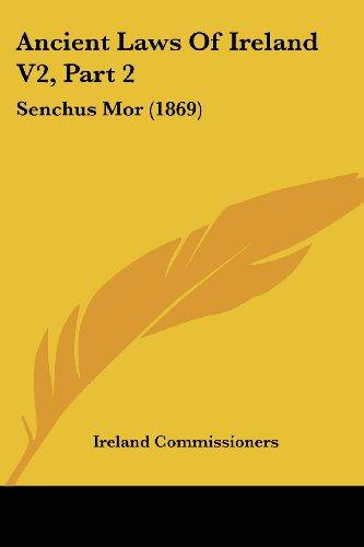 Ancient Laws Of Ireland V2, Part 2: Senchus Mor (1869)