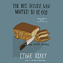 The Bus Driver Who Wanted to Be God & Other Stories (       UNABRIDGED) by Etgar Keret Narrated by Kirby Heyborne