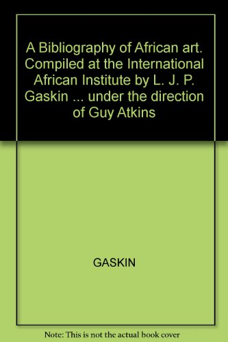 a-bibliography-of-african-art-compiled-at-the-international-african-institute-by-l-j-p-gaskin-under-