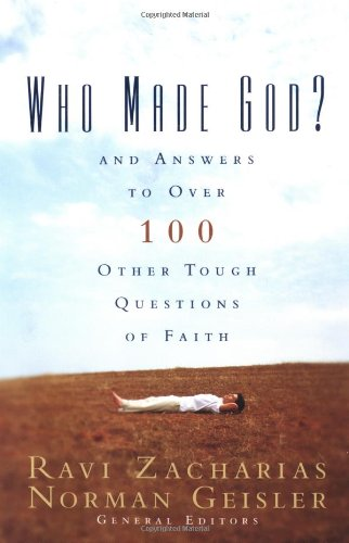 Who Made God?: And Answers to Over 100 Other Tough Questions of Faith