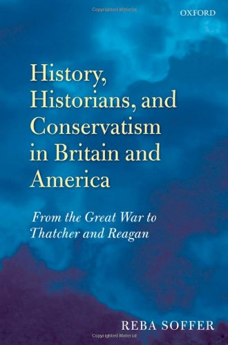 History, Historians, and Conservatism in Britain and America: From the Great War to Thatcher and Reagan