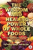 img - for The Wisdom and Healing Power of Whole Foods: The Ultimate Handbook for Using Whole Foods and Lifestyle Changes to Bolster Your Body's Ability to Repair and Regulate Itself book / textbook / text book