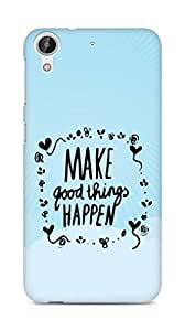 AMEZ make good things happen Back Cover For HTC Desire 626 LTE