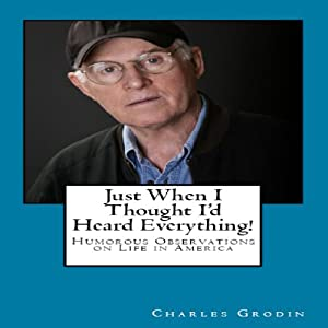 Just When I Thought I'd Heard Everything!: Humorous Observations on Life in America | [Charles Grodin]