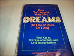 How to Interpret Your Own Dreams (in One Minute or Less): An Encyclopedic Dictionary, Chetwynd, Tom