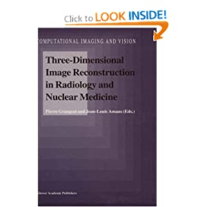 Three-Dimensional Image Reconstruction in Radiology and Nuclear Medicine (Computational Imaging and Vision)