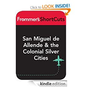 San Miguel de Allende & the Colonial Silver Cities, Mexico: Frommer's ShortCuts