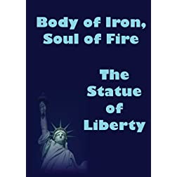 Body of Iron, Soul of Fire - The Statue of Liberty