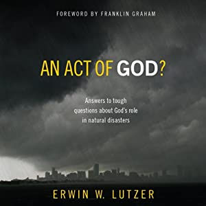An Act of God?: Answers to Tough Questions about God's Role in Natural Disasters | [Erwin W. Lutzer]