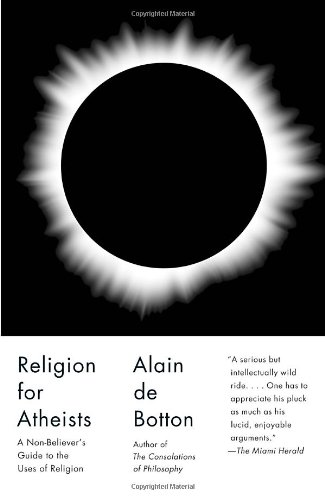 Religion for Atheists: A Non-believer's Guide to the Uses of Religion (Vintage): Alain De Botton: 9780307476821: Amazon.com: Books