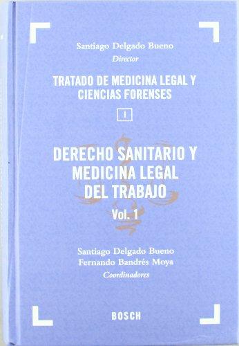 Derecho Sanitario y Medicina Legal del Trabajo: Tratado de Medicina Legal y Ciencias Forenses. T. I, vol. 1