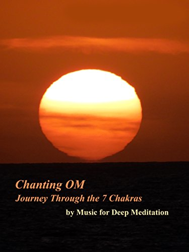 Chanting Om Journey Thought the 7 Chakras by Music for Deep Meditation