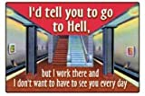I'd tell you to go to hell funny fridge magnet (ep)
