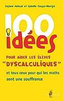 100 id�es pour aider les �l�ves � dyscalculiques �: et tous ceux pour qui les maths sont une souffrance