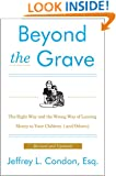 Beyond the Grave, Revised and Updated Edition: The Right Way and the Wrong Way of Leaving Money to Your Children (and Others)