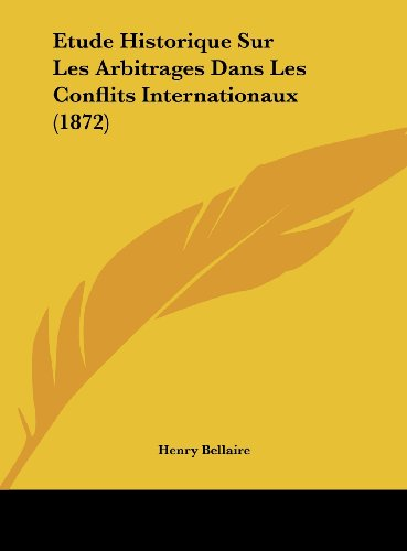 Etude Historique Sur Les Arbitrages Dans Les Conflits Internationaux (1872)