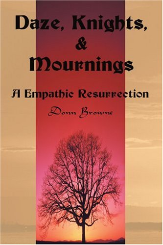 Daze, Knights, & Mournings: A Empathic Resurrection
