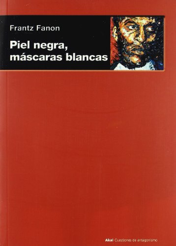 Piel negra, mascaras blancas/ Black Skin, White Masks (Spanish Edition)