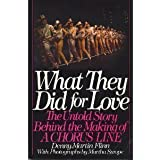"""What They Did for Love: The Untold Story Behind the Making of """"A Chorus Line"""""""