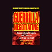 Guerrilla Negotiating: Unconventional Weapons and Tactics to Get What You Want | [Jay Conrad Levinson]