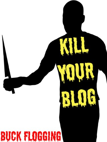 Kill Your Blog: 12 Reasons Why You Should Stop F#$%ing Blogging! PDF