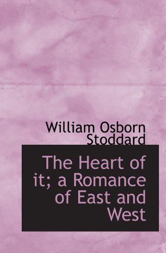 The Heart of it; a Romance of East and West