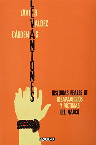 Levantones / Taken: Historias Reales De Desparecidos Y Victimas Del Narco